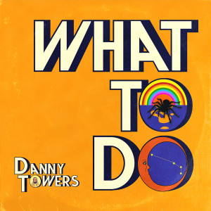 Album What To Do from Danny Towers