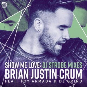 Listen to Show Me Love song with lyrics from Brian Justin Crum