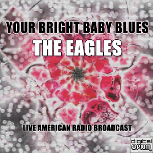 The Eagles的專輯Your Bright Baby Blues (Live)