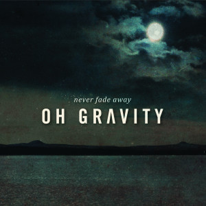 Album Never Fade Away from Oh Gravity
