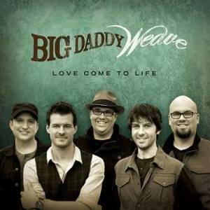 Album Love Come To Life: The Redeemed Edition from Big Daddy Weave
