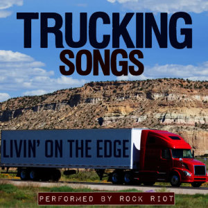 Rock Riot的專輯Livin' on the Edge: Trucking Songs