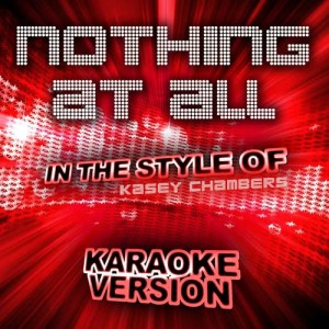 Ameritz Audio Karaoke的專輯Nothing at All (In the Style of Kasey Chambers) [Karaoke Version] - Single