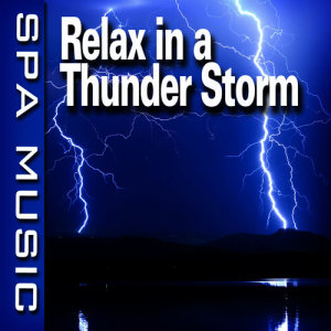 Relax in a Thunder Storm (Music and Nature Sounds)