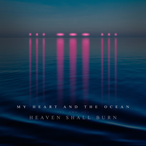 Album My Heart and the Ocean from Heaven Shall Burn
