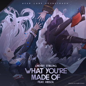 """Lindsey Stirling的專輯What You're Made Of (feat. Kiesza) (From """"Azur Lane"""" Original Video Game Soundtrack)"""