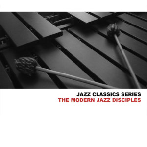 Album Jazz Classics Series: The Modern Jazz Disciples from The Modern Jazz Disciples