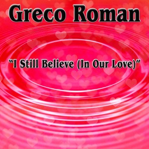 Album I Still Believe (In Our Love) [Remixes] from Greco Roman