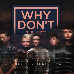 Only The Beginning 2017 Why Don't We