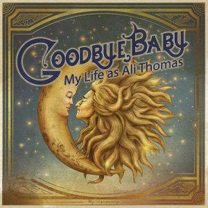 อัลบัม Goodbye, Baby ศิลปิน My Life As Ali Thomas