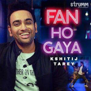 Album Fan Ho Gaya - Single from Kshitij Tarey