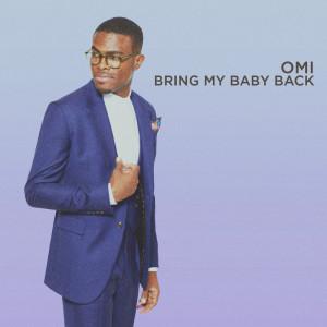 收聽Omi的Bring My Baby Back歌詞歌曲