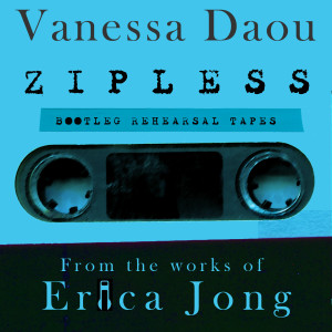 Vanessa Daou的專輯Zipless Bootleg Rehearsal Tapes (From the Works of Erica Jong) (Explicit)