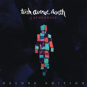 Album Cathedrals (Deluxe Edition) from Tenth Avenue North