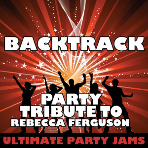 Ultimate Party Jams的專輯Backtrack (Party Tribute to Rebecca Ferguson)