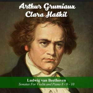 Arthur Grumiaux的專輯Ludwig van Beethoven: Sonatas For Violin and Piano 8 - 9 - 10