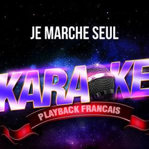 Karaoké Playback Français的專輯Je marche seul (Version Karaoké Playback) [Rendu célèbre par Jean-Jacques Goldman] - Single