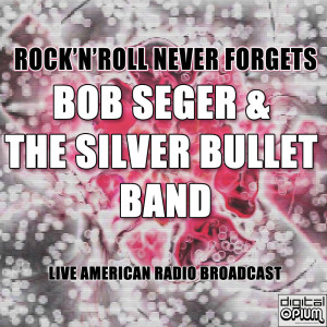 Album Rock'n'Roll Never Forgets from Bob Seger & The Silver Bullet Band