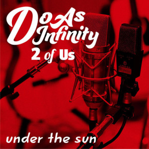 Do As Infinity的專輯under the sun (2 of Us)