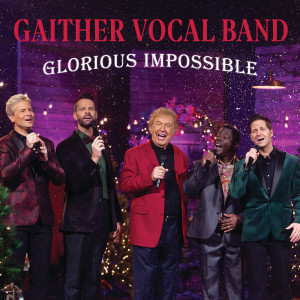 Album Glorious Impossible from Gaither Vocal Band
