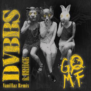 收聽DVBBS的GOMF (Vanillaz Remix)歌詞歌曲