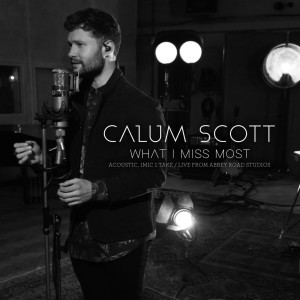 What I Miss Most 2018 Calum Scott