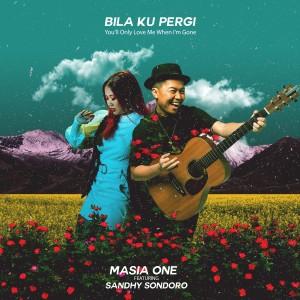Bila Ku Pergi - You'll Only Love Me When I'm Gone dari Sandhy Sondoro