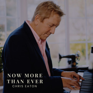 Album Now More Than Ever from Chris Eaton