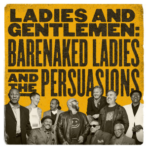 The Persuasions的專輯Ladies and Gentlemen: Barenaked Ladies & the Persuasions