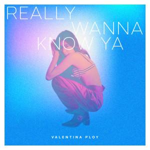 อัลบัม Really Wanna Know Ya ศิลปิน Valentina Ploy