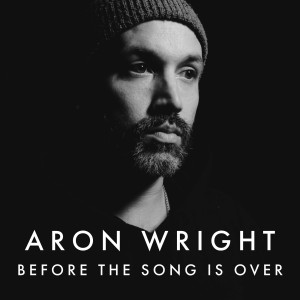 Album Before the Song Is Over from Aron Wright