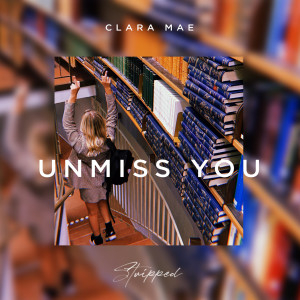 Clara Mae的專輯Unmiss You (Stripped)