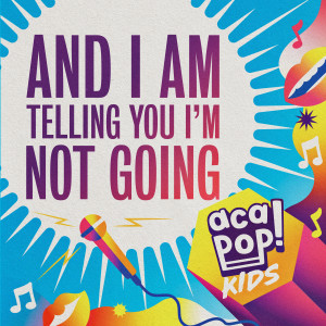 Album And I Am Telling You I'm Not Going from Acapop! KIDS