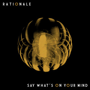 Album Say What's on Your Mind from Rationale