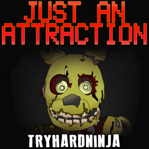 Listen to Just an Attraction song with lyrics from TryHardNinja