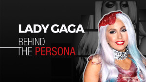Lady Gaga: Behind the Persona