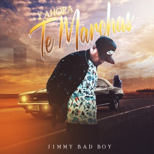 Album Y Ahora Te Marchas from Jimmy Bad Boy