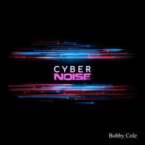 Album Cyber Noise from Bobby Cole