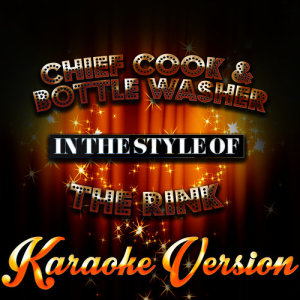 Karaoke - Ameritz的專輯Chief Cook & Bottle Washer (In the Style of the Rink) [Karaoke Version] - Single