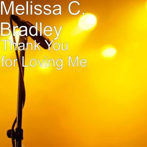 Melissa C. Bradley的專輯Thank You for Loving Me