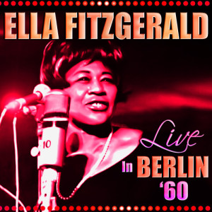 Ella Fitzgerald的專輯Live in Berlin '60