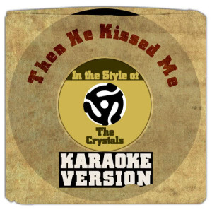 Karaoke - Ameritz的專輯Then He Kissed Me (In the Style of the Crystals) [Karaoke Version] - Single
