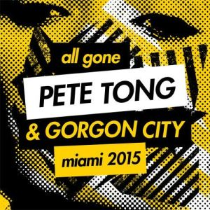Album All Gone Pete Tong & Gorgon City Miami 2015 from Various Artists