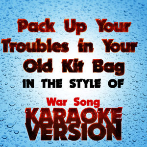 Karaoke - Ameritz的專輯Pack up Your Troubles in Your Old Kit Bag (In the Style of War Song) [Karaoke Version] - Single