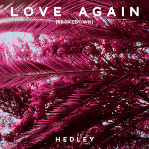 Listen to Love Again song with lyrics from Hedley