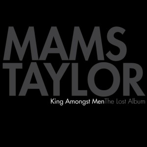 Mams Taylor的專輯King Amongst Men: The Lost Album