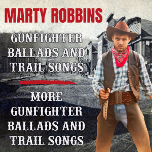 Album Gunfighter Ballads and Trail Songs / More Gunfighter Ballads and Trail Songs from Marty Robbins