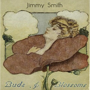 Jimmy Smith的專輯Buds & Blossoms