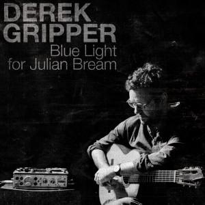 Album Blue Light For Julian Bream (Mono 1/4 inch Tape Version) from Derek Gripper