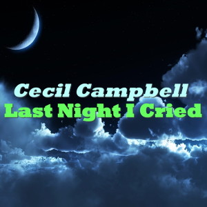 Album Last Night I Cried from Cecil Campbell